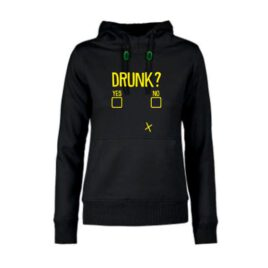dames hoodie Drunk? Yes\No
