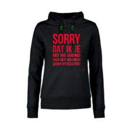 dames hoodie Sorry dat ik je niet heb gehoord